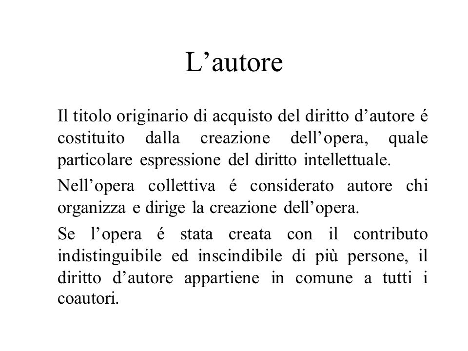 Lautore Il titolo originario di acquisto del diritto dautore é costituito dalla creazione dellopera, quale particolare espressione del diritto intelle
