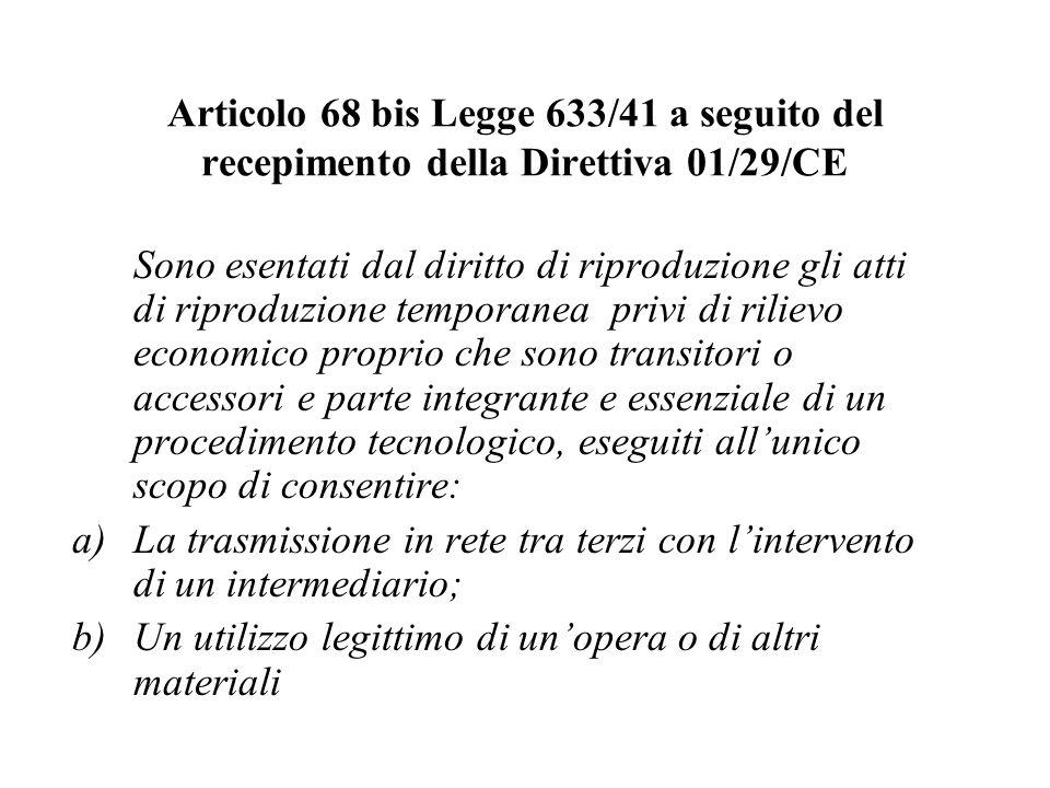 Articolo 68 bis Legge 633/41 a seguito del recepimento della Direttiva 01/29/CE Sono esentati dal diritto di riproduzione gli atti di riproduzione tem
