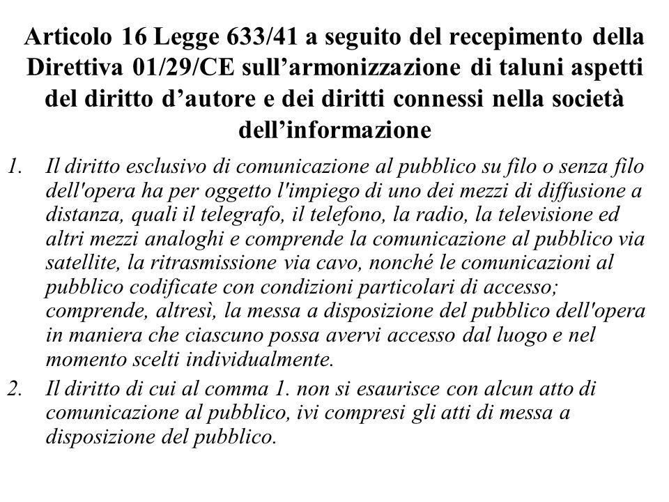 Articolo 16 Legge 633/41 a seguito del recepimento della Direttiva 01/29/CE sullarmonizzazione di taluni aspetti del diritto dautore e dei diritti con