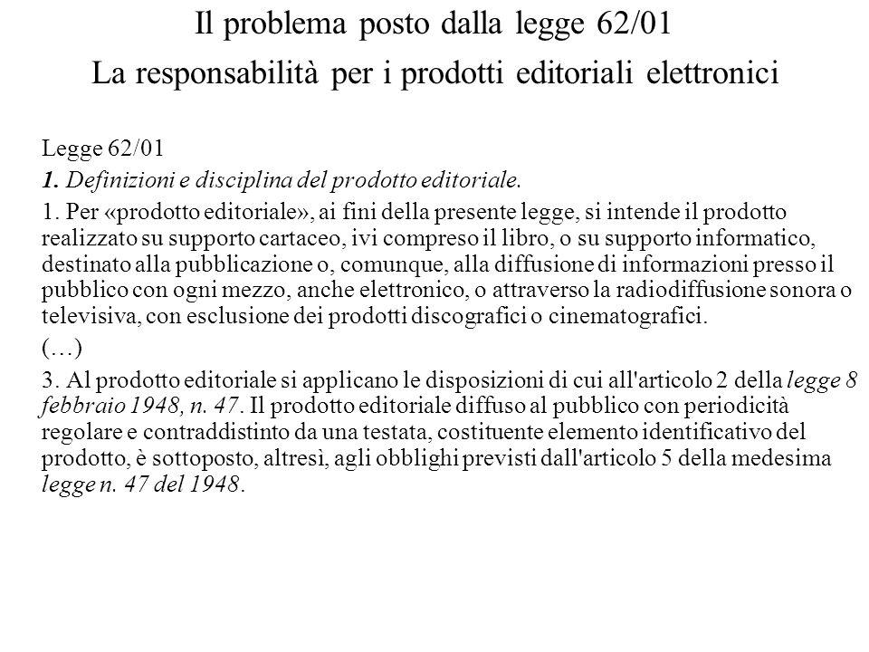 Il problema posto dalla legge 62/01 La responsabilità per i prodotti editoriali elettronici Legge 62/01 1.
