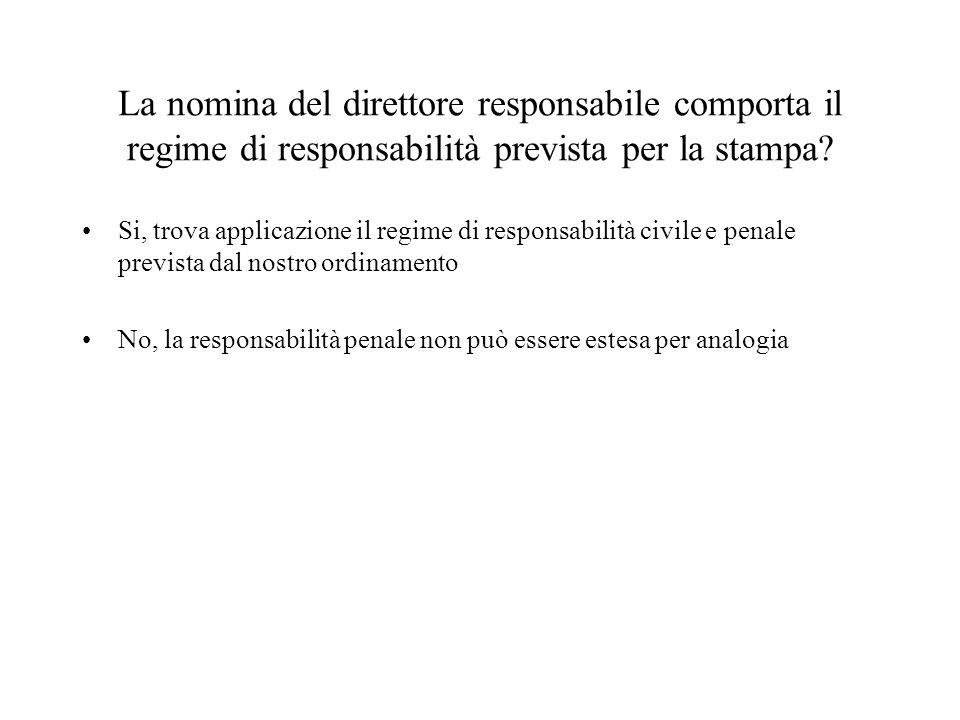La nomina del direttore responsabile comporta il regime di responsabilità prevista per la stampa.