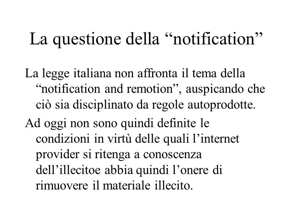 La questione della notification La legge italiana non affronta il tema della notification and remotion, auspicando che ciò sia disciplinato da regole autoprodotte.