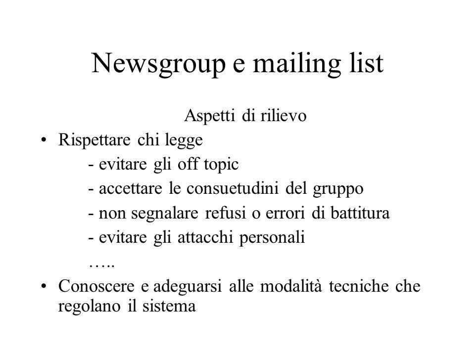 Newsgroup e mailing list Aspetti di rilievo Rispettare chi legge - evitare gli off topic - accettare le consuetudini del gruppo - non segnalare refusi