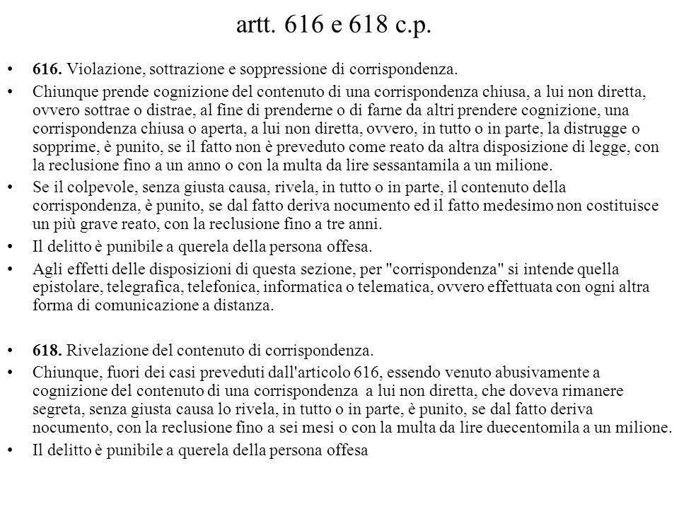 artt. 616 e 618 c.p. 616. Violazione, sottrazione e soppressione di corrispondenza.