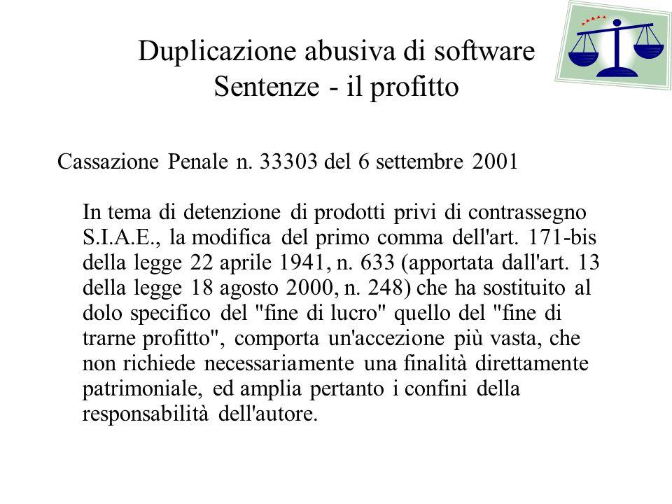 Duplicazione abusiva di software Sentenze - il profitto Cassazione Penale n. 33303 del 6 settembre 2001 In tema di detenzione di prodotti privi di con