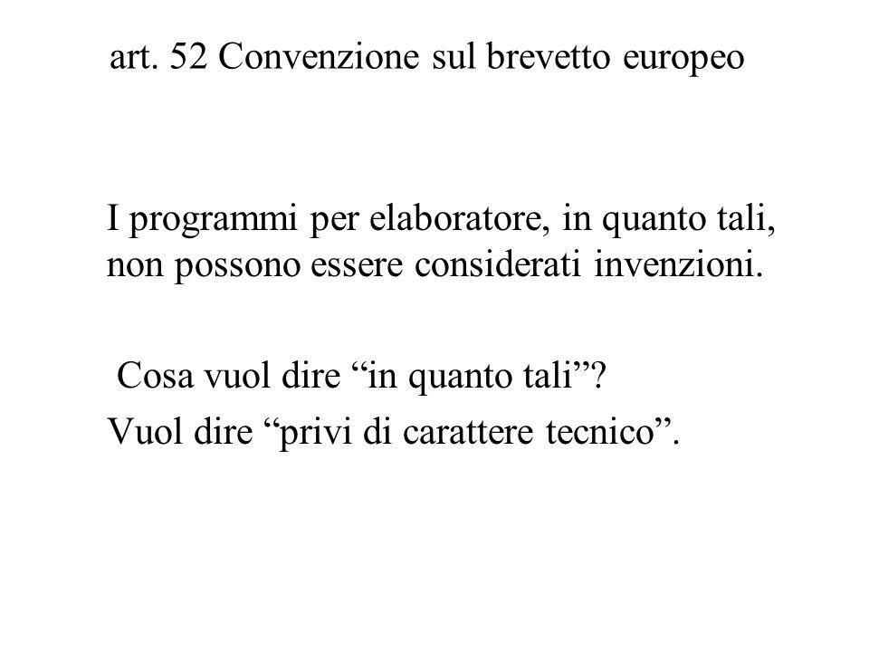 art. 52 Convenzione sul brevetto europeo I programmi per elaboratore, in quanto tali, non possono essere considerati invenzioni. Cosa vuol dire in qua