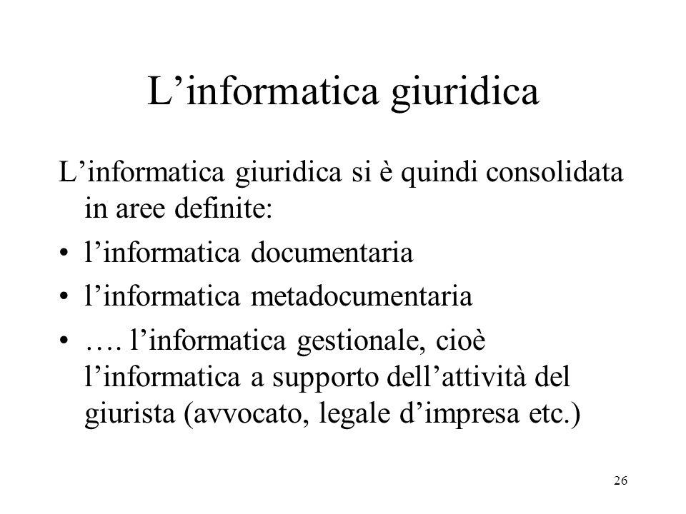 26 Linformatica giuridica Linformatica giuridica si è quindi consolidata in aree definite: linformatica documentaria linformatica metadocumentaria ….