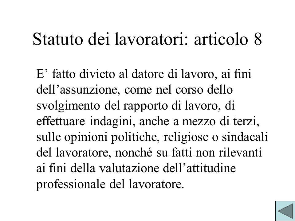 Statuto dei lavoratori: articolo 8 E fatto divieto al datore di lavoro, ai fini dellassunzione, come nel corso dello svolgimento del rapporto di lavor