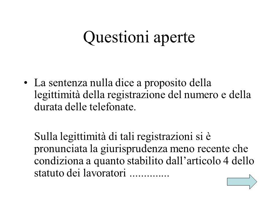 Questioni aperte La sentenza nulla dice a proposito della legittimità della registrazione del numero e della durata delle telefonate. Sulla legittimit