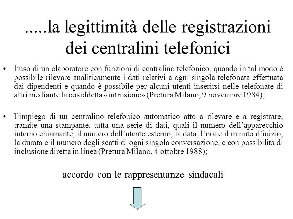 .....la legittimità delle registrazioni dei centralini telefonici luso di un elaboratore con funzioni di centralino telefonico, quando in tal modo è p