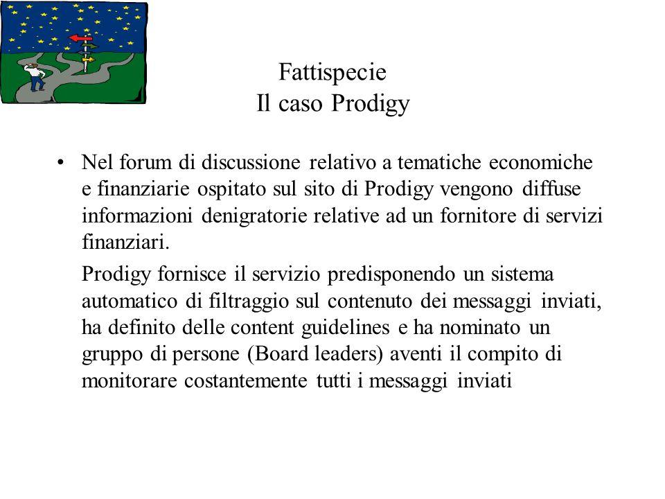 Fattispecie Il caso Prodigy Nel forum di discussione relativo a tematiche economiche e finanziarie ospitato sul sito di Prodigy vengono diffuse informazioni denigratorie relative ad un fornitore di servizi finanziari.