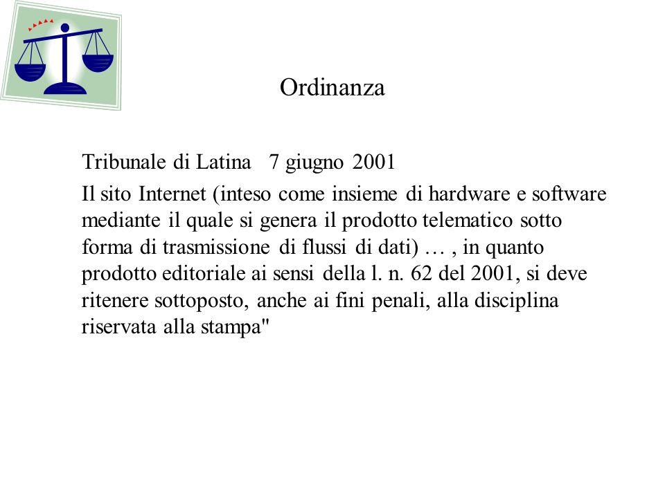Ordinanza Tribunale di Latina 7 giugno 2001 Il sito Internet (inteso come insieme di hardware e software mediante il quale si genera il prodotto telematico sotto forma di trasmissione di flussi di dati) …, in quanto prodotto editoriale ai sensi della l.