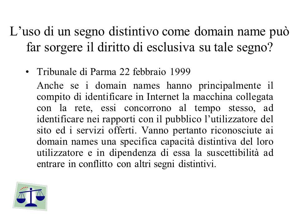 Luso di un segno distintivo come domain name può far sorgere il diritto di esclusiva su tale segno? Tribunale di Parma 22 febbraio 1999 Anche se i dom