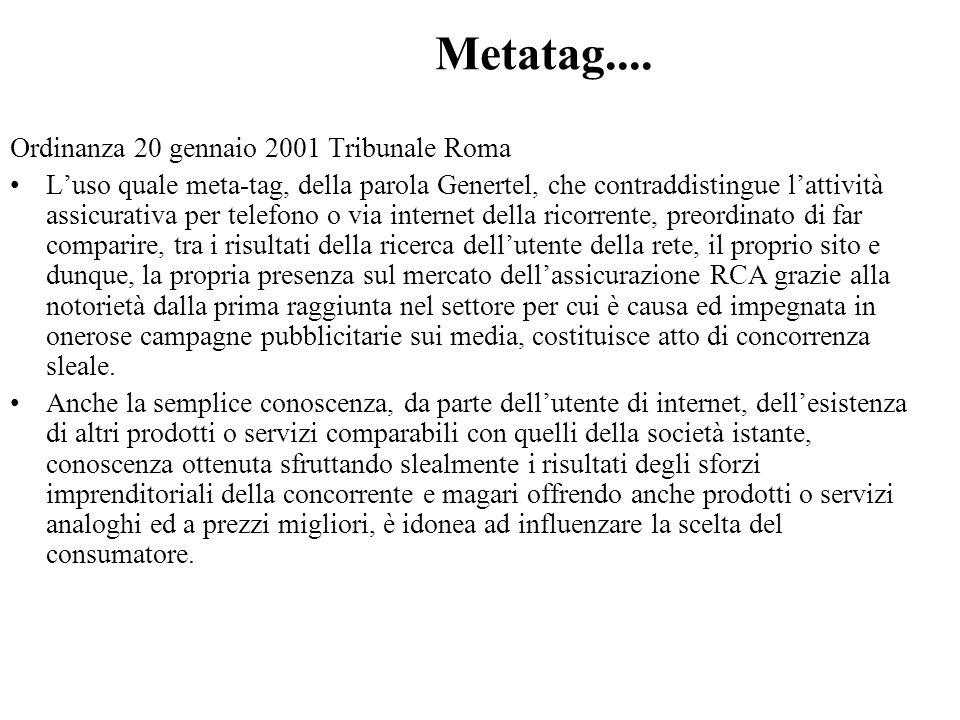 Metatag.... Ordinanza 20 gennaio 2001 Tribunale Roma Luso quale meta-tag, della parola Genertel, che contraddistingue lattività assicurativa per telef
