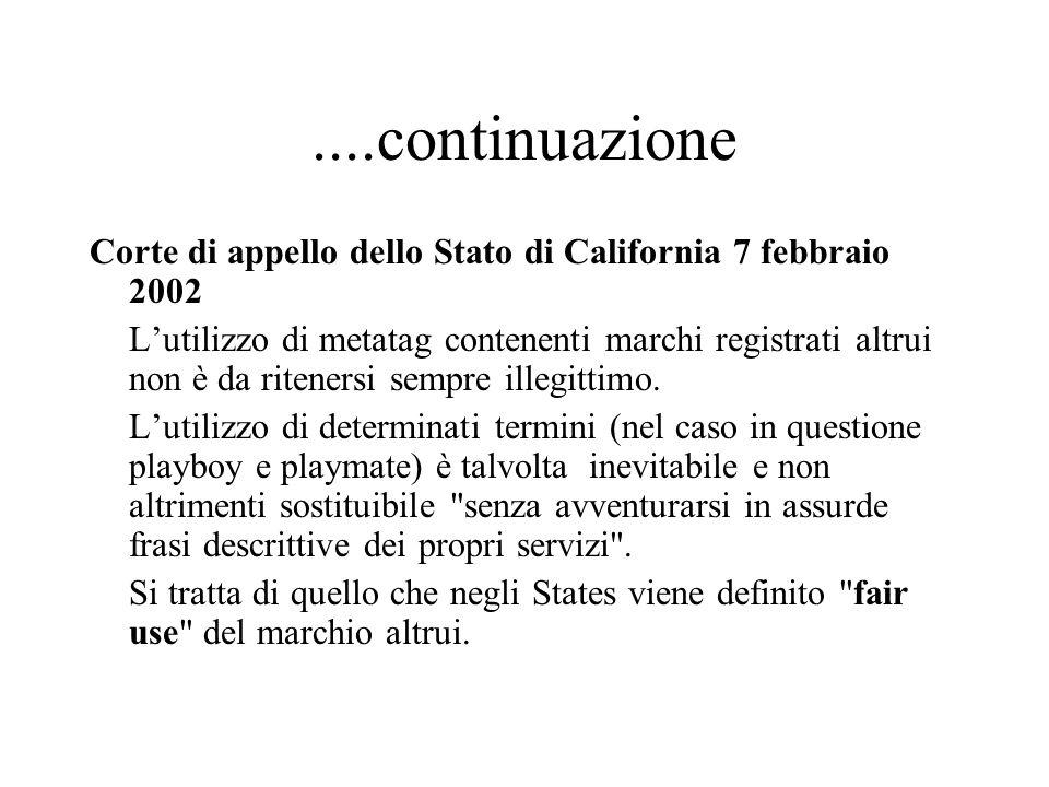 ....continuazione Corte di appello dello Stato di California 7 febbraio 2002 Lutilizzo di metatag contenenti marchi registrati altrui non è da ritener