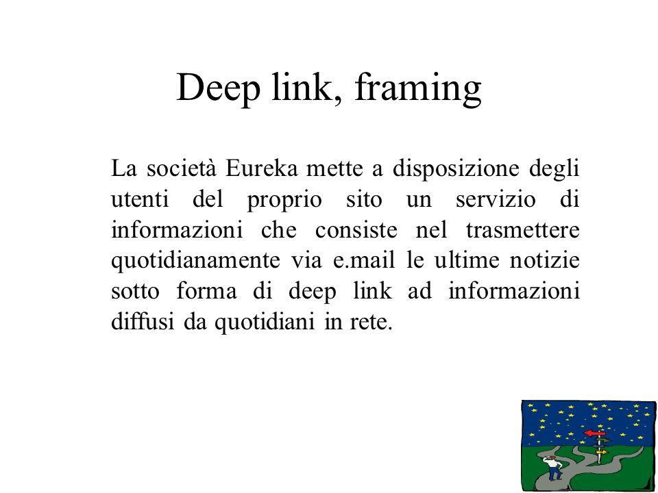 Deep link, framing La società Eureka mette a disposizione degli utenti del proprio sito un servizio di informazioni che consiste nel trasmettere quoti