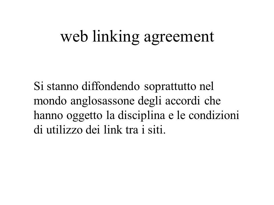 web linking agreement Si stanno diffondendo soprattutto nel mondo anglosassone degli accordi che hanno oggetto la disciplina e le condizioni di utiliz