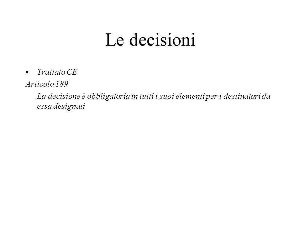 Le decisioni Trattato CE Articolo 189 La decisione è obbligatoria in tutti i suoi elementi per i destinatari da essa designati