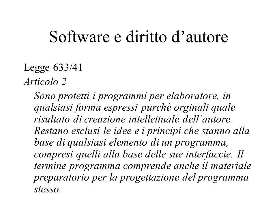 Software e diritto dautore Legge 633/41 Articolo 2 Sono protetti i programmi per elaboratore, in qualsiasi forma espressi purchè orginali quale risultato di creazione intellettuale dellautore.