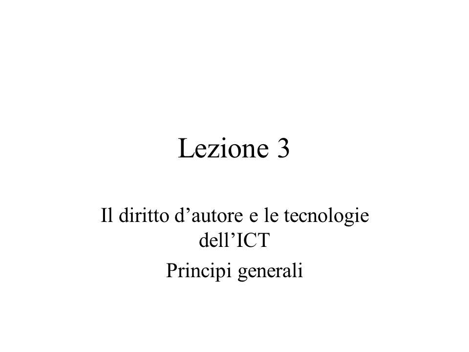 Lezione 3 Il diritto dautore e le tecnologie dellICT Principi generali