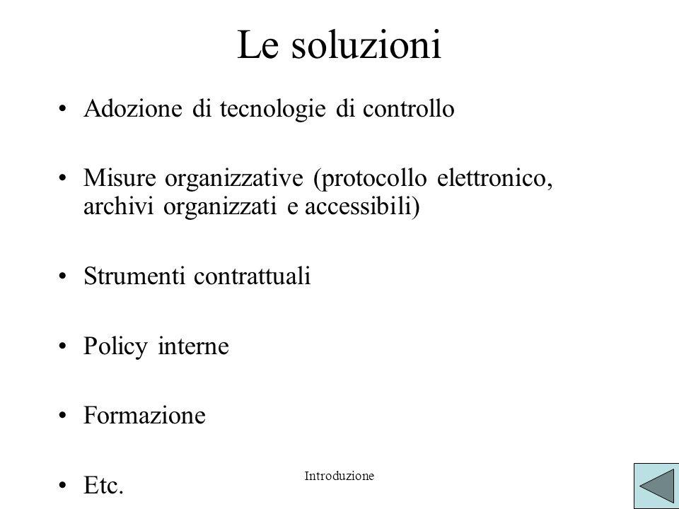 Introduzione Le soluzioni Adozione di tecnologie di controllo Misure organizzative (protocollo elettronico, archivi organizzati e accessibili) Strumen