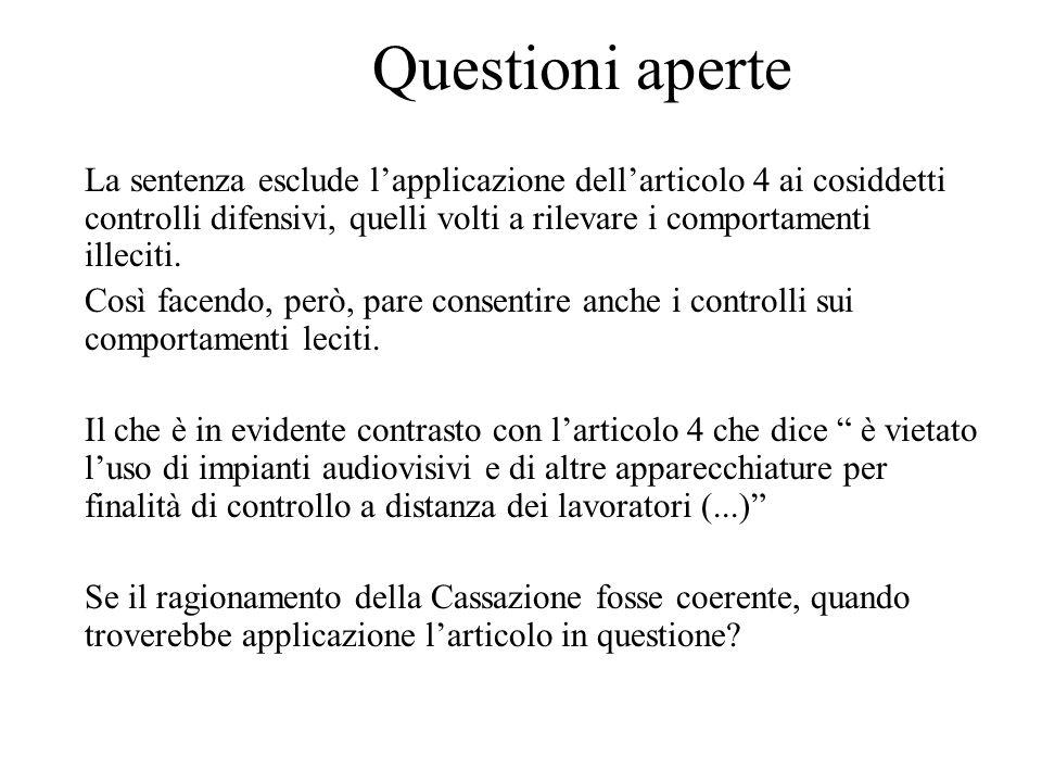 Questioni aperte La sentenza esclude lapplicazione dellarticolo 4 ai cosiddetti controlli difensivi, quelli volti a rilevare i comportamenti illeciti.