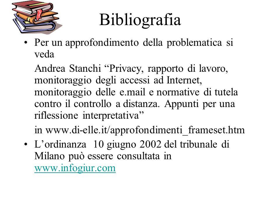 Bibliografia Per un approfondimento della problematica si veda Andrea Stanchi Privacy, rapporto di lavoro, monitoraggio degli accessi ad Internet, mon