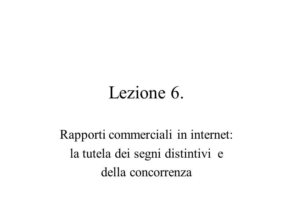Lezione 6. Rapporti commerciali in internet: la tutela dei segni distintivi e della concorrenza
