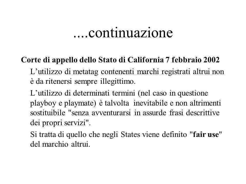 ....continuazione Corte di appello dello Stato di California 7 febbraio 2002 Lutilizzo di metatag contenenti marchi registrati altrui non è da ritenersi sempre illegittimo.
