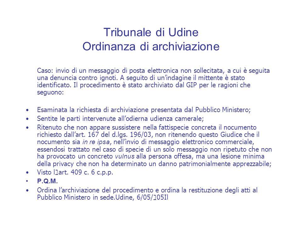 Tribunale di Udine Ordinanza di archiviazione Caso: invio di un messaggio di posta elettronica non sollecitata, a cui è seguita una denuncia contro ignoti.