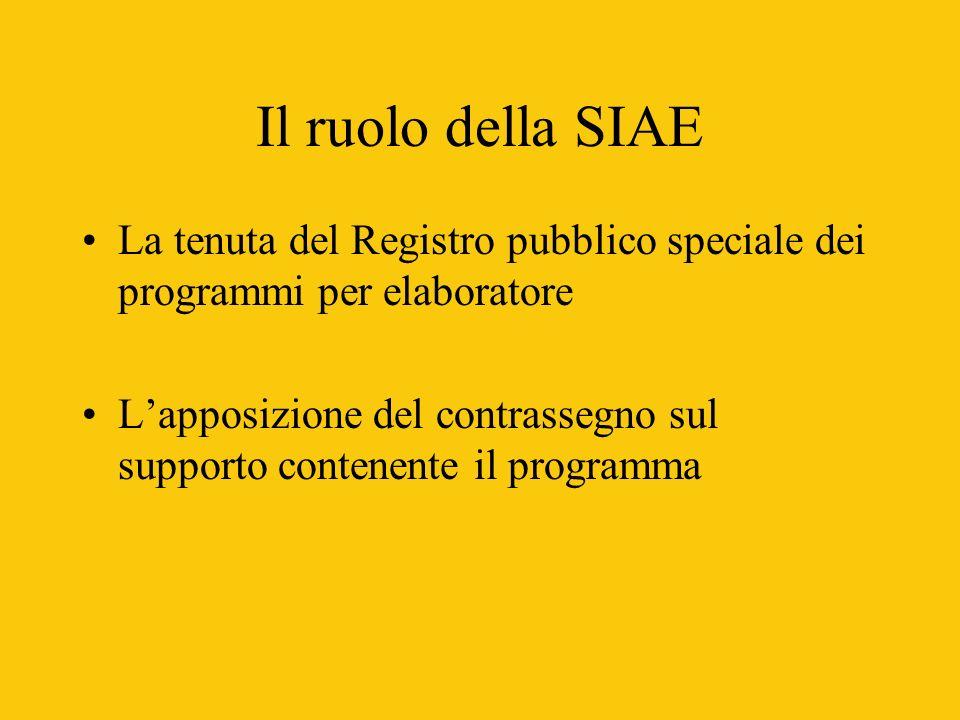Il ruolo della SIAE La tenuta del Registro pubblico speciale dei programmi per elaboratore Lapposizione del contrassegno sul supporto contenente il programma