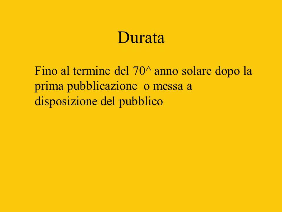 Durata Fino al termine del 70^ anno solare dopo la prima pubblicazione o messa a disposizione del pubblico