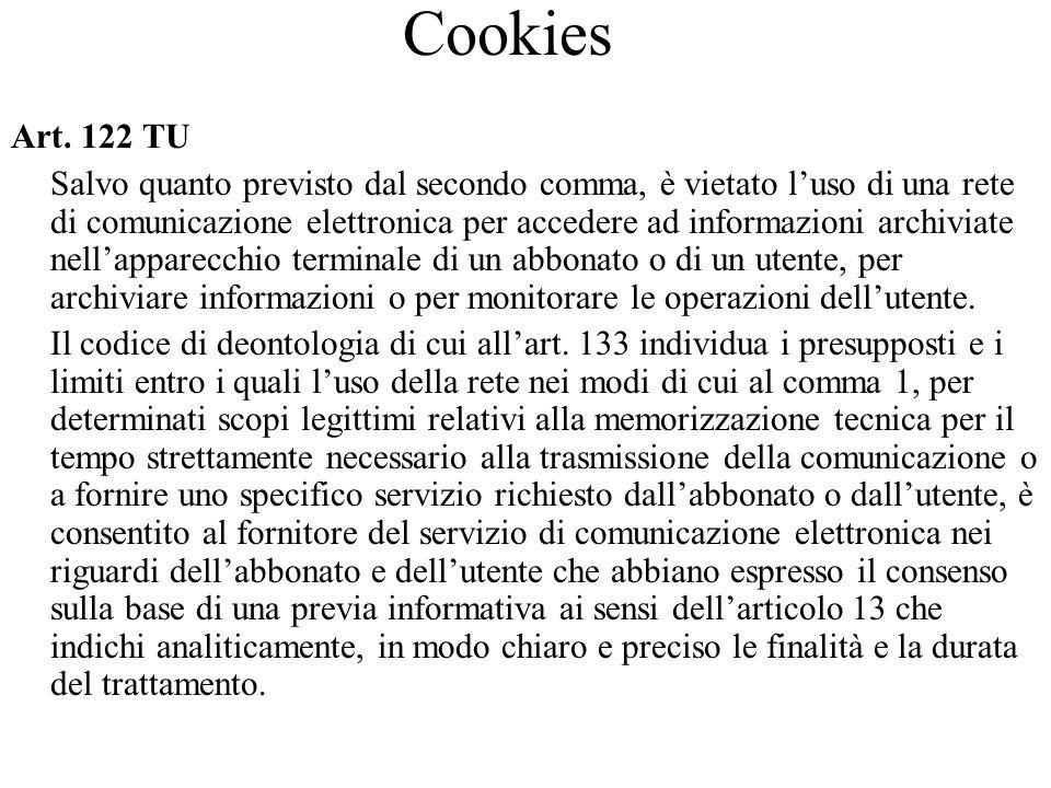 Cookies Art. 122 TU Salvo quanto previsto dal secondo comma, è vietato luso di una rete di comunicazione elettronica per accedere ad informazioni arch