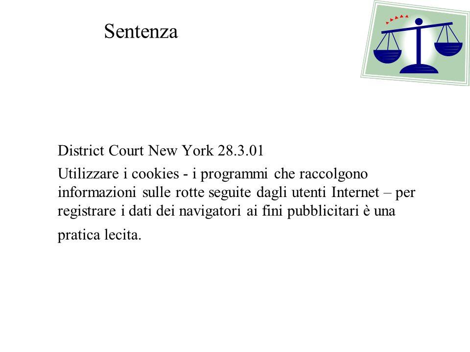 District Court New York 28.3.01 Utilizzare i cookies - i programmi che raccolgono informazioni sulle rotte seguite dagli utenti Internet – per registrare i dati dei navigatori ai fini pubblicitari è una pratica lecita.