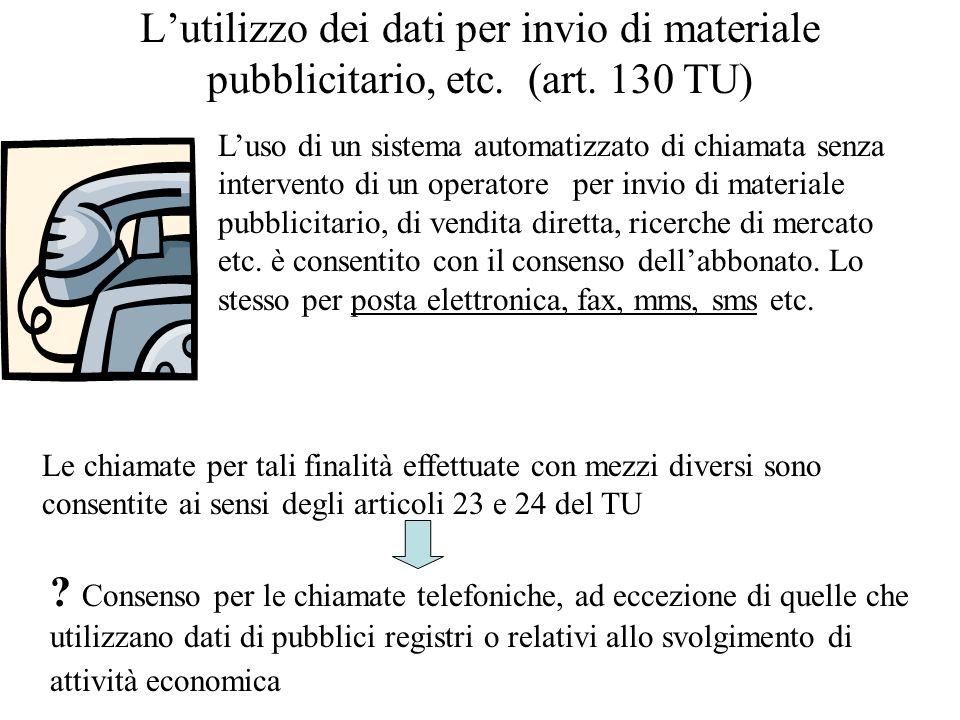 Lutilizzo dei dati per invio di materiale pubblicitario, etc. (art. 130 TU) Luso di un sistema automatizzato di chiamata senza intervento di un operat