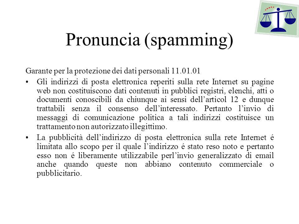 Pronuncia (spamming) Garante per la protezione dei dati personali 11.01.01 Gli indirizzi di posta elettronica reperiti sulla rete Internet su pagine w