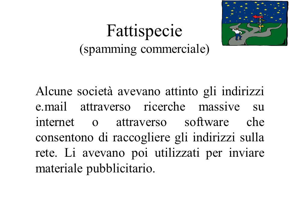 Fattispecie (spamming commerciale) Alcune società avevano attinto gli indirizzi e.mail attraverso ricerche massive su internet o attraverso software c