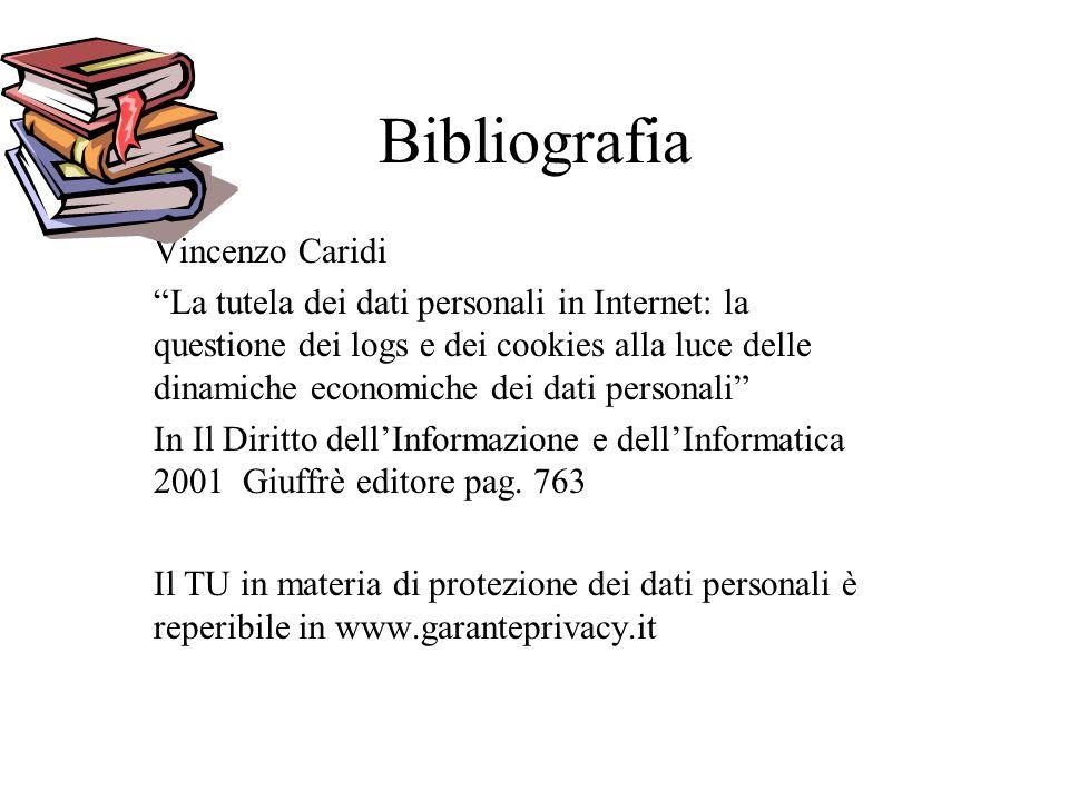 Bibliografia Vincenzo Caridi La tutela dei dati personali in Internet: la questione dei logs e dei cookies alla luce delle dinamiche economiche dei da