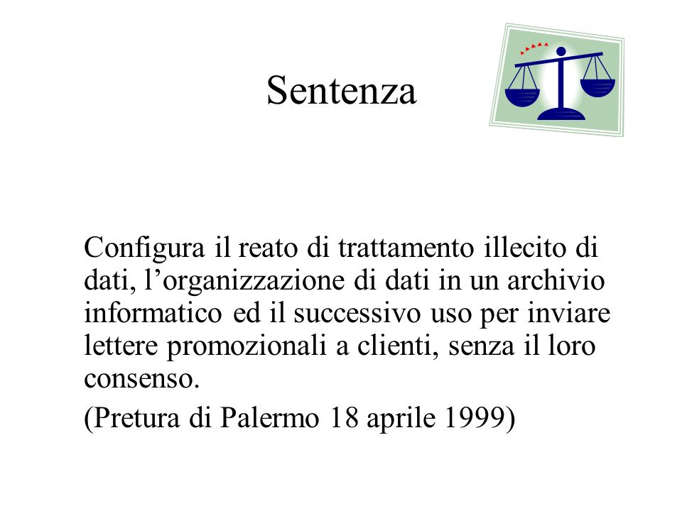 Sentenza Configura il reato di trattamento illecito di dati, lorganizzazione di dati in un archivio informatico ed il successivo uso per inviare lette