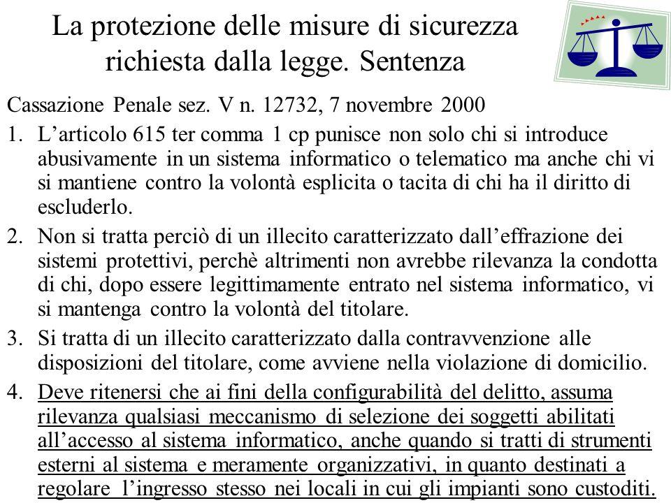 La protezione delle misure di sicurezza richiesta dalla legge. Sentenza Cassazione Penale sez. V n. 12732, 7 novembre 2000 1.Larticolo 615 ter comma 1