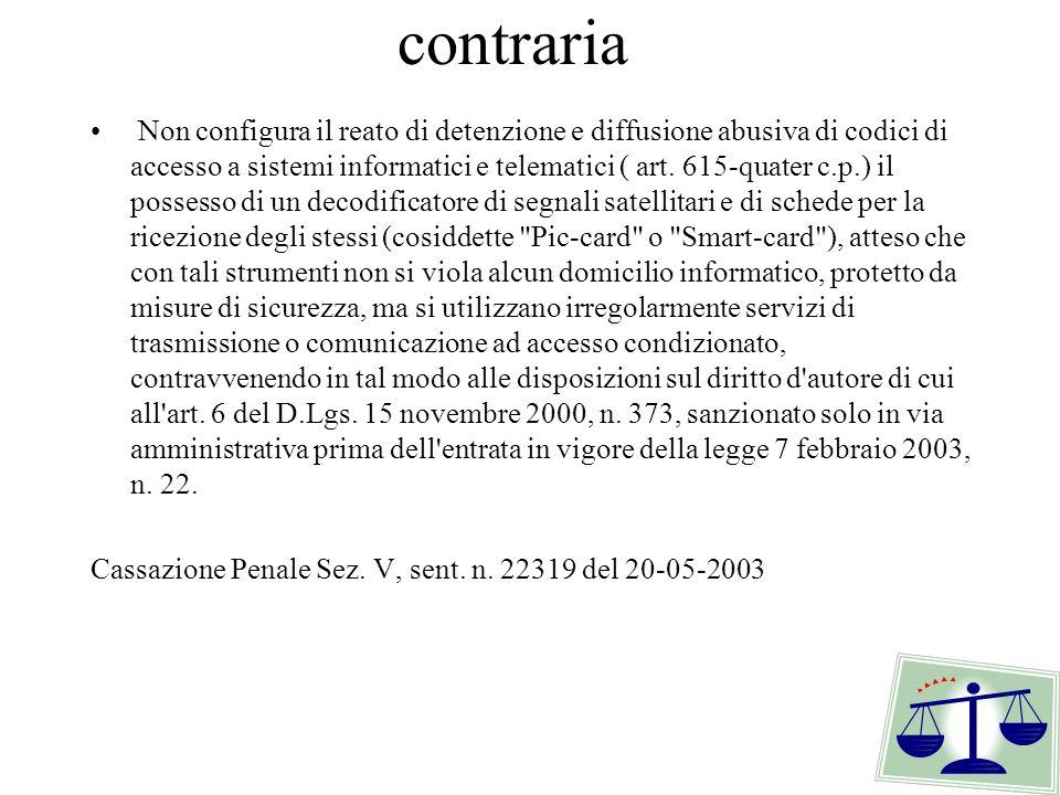 contraria Non configura il reato di detenzione e diffusione abusiva di codici di accesso a sistemi informatici e telematici ( art. 615-quater c.p.) il