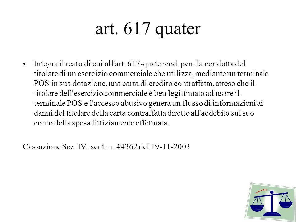 art. 617 quater Integra il reato di cui all'art. 617-quater cod. pen. la condotta del titolare di un esercizio commerciale che utilizza, mediante un t