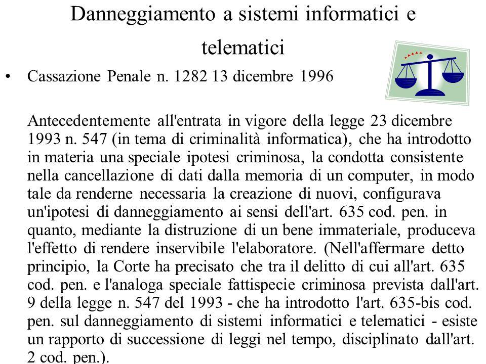Danneggiamento a sistemi informatici e telematici Cassazione Penale n. 1282 13 dicembre 1996 Antecedentemente all'entrata in vigore della legge 23 dic