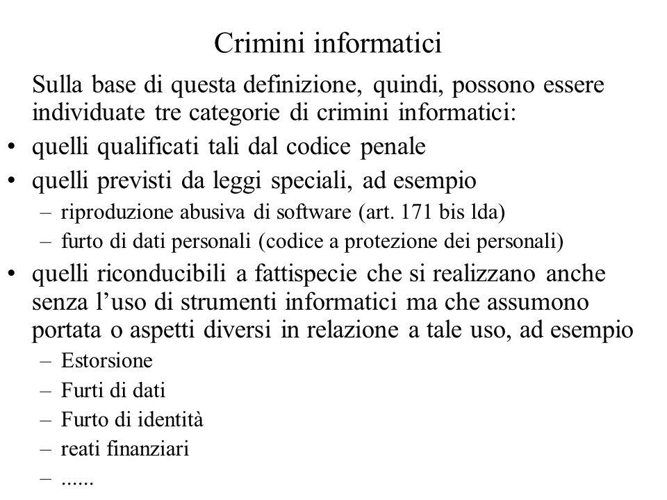 Crimini informatici Sulla base di questa definizione, quindi, possono essere individuate tre categorie di crimini informatici: quelli qualificati tali