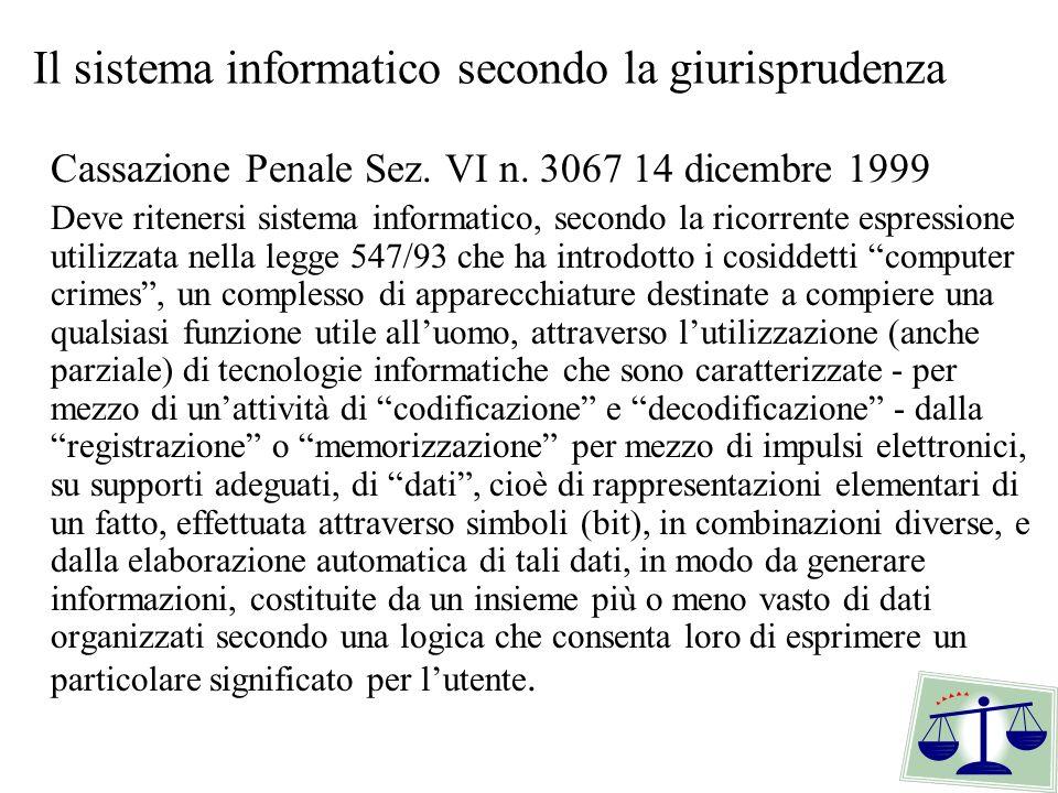 Il sistema informatico secondo la giurisprudenza Cassazione Penale Sez. VI n. 3067 14 dicembre 1999 Deve ritenersi sistema informatico, secondo la ric