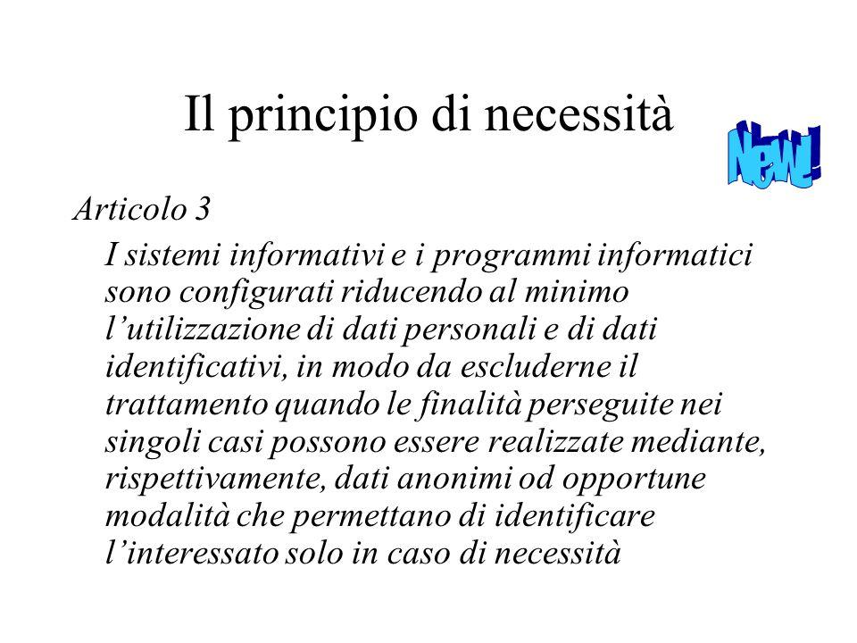Il principio di necessità Articolo 3 I sistemi informativi e i programmi informatici sono configurati riducendo al minimo lutilizzazione di dati perso