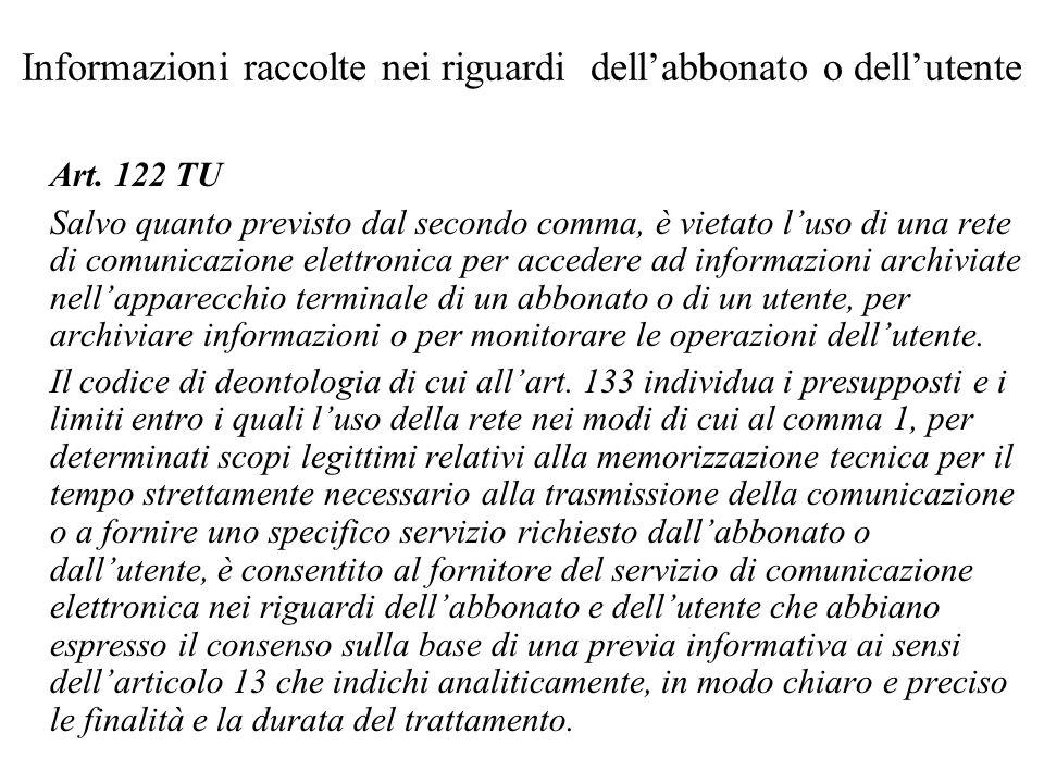 Informazioni raccolte nei riguardi dellabbonato o dellutente Art. 122 TU Salvo quanto previsto dal secondo comma, è vietato luso di una rete di comuni