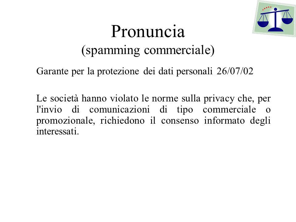 Pronuncia (spamming commerciale) Garante per la protezione dei dati personali 26/07/02 Le società hanno violato le norme sulla privacy che, per l'invi