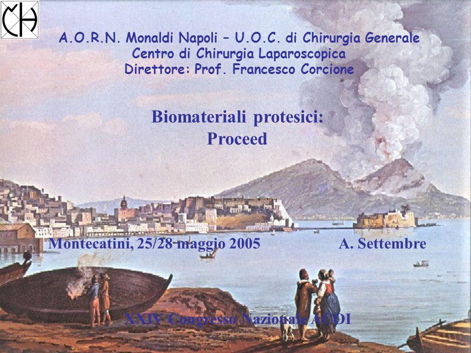 A.O.R.N. Monaldi Napoli – U.O.C. di Chirurgia Generale Centro di Chirurgia Laparoscopica Direttore: Prof. Francesco Corcione Biomateriali protesici: P