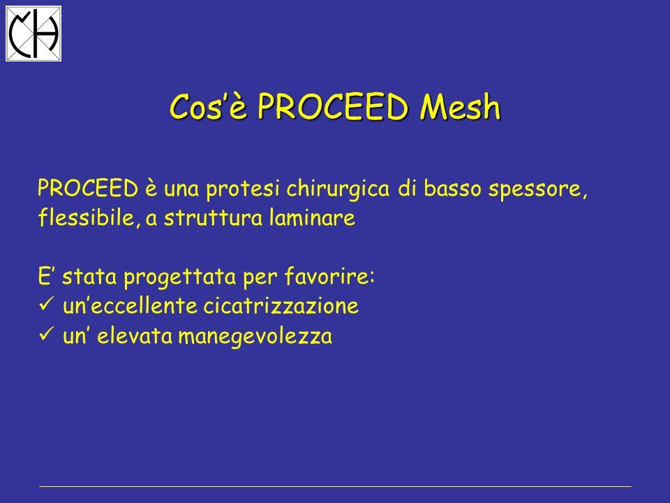 PROCEED è una protesi chirurgica di basso spessore, flessibile, a struttura laminare E stata progettata per favorire: uneccellente cicatrizzazione un